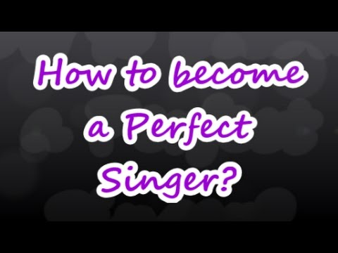 how to become a perfect singer