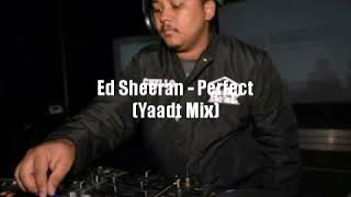 Ed Sheeran - Perfect (Yaadt Mix) Dj Chello