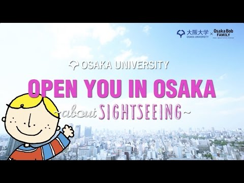 【PV】OPEN YOU IN OSAKA - about SIGHTSEEING (大阪大学×OsakaBob 観光編)