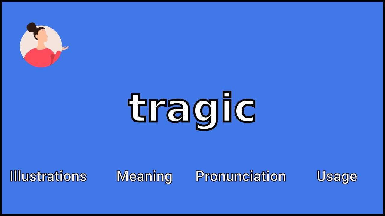 TRAGIC - Meaning and Pronunciation