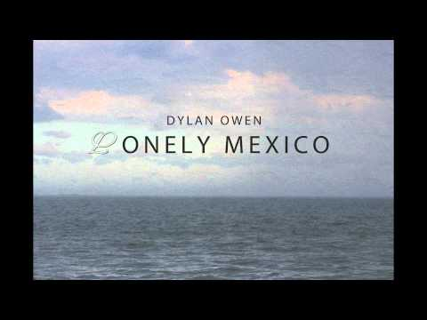 Dylan Owen - Lonely Mexico feat. Aidan Cooper
