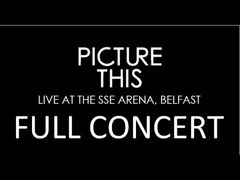 Picture This | Live At The SSE Arena, Belfast 27-10-17 | FULL CONCERT
