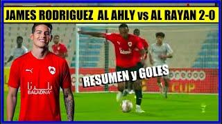 JAMES Rodriguez 🔴 AL RAYYAN vs AL AHLY 0 2 🏆 COPA QATAR RESUMEN y GOLES