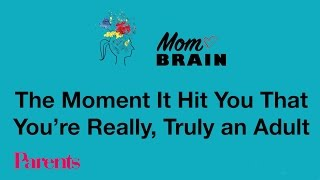 The Moment It Hit You That Youre Really, Truly an Adult | Mom Brain | Parents