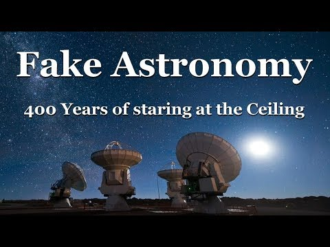 Fake Astronomy - 400 years of Staring at the Ceiling