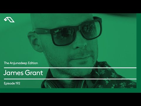 The Anjunadeep Edition 192 with James Grant