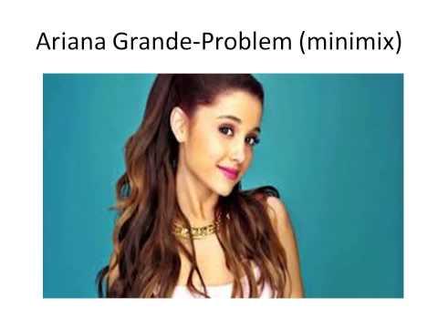 Ariana Grande   Problem Ft  Iggy Azalea Minimix Mp3