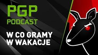 PGP Podcast - W CO GRAMY W WAKACJE (Wonziu & Emil)