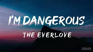 I'm Dangerous (Lyrics) - The Everlove