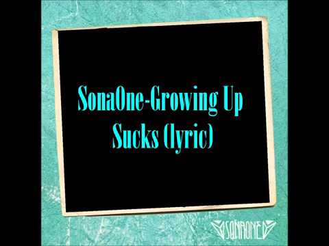 SonaOne - Growing Up Sucks ( lyrics )