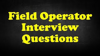 Field Operator Interview Questions