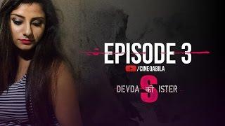 Devdas Ki Sister | Episode 3 | Web Series | Cineqabila