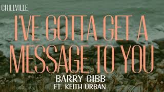 Barry Gibb - I've Gotta Get A Message To You ft. Keith Urban (Lyric Video)