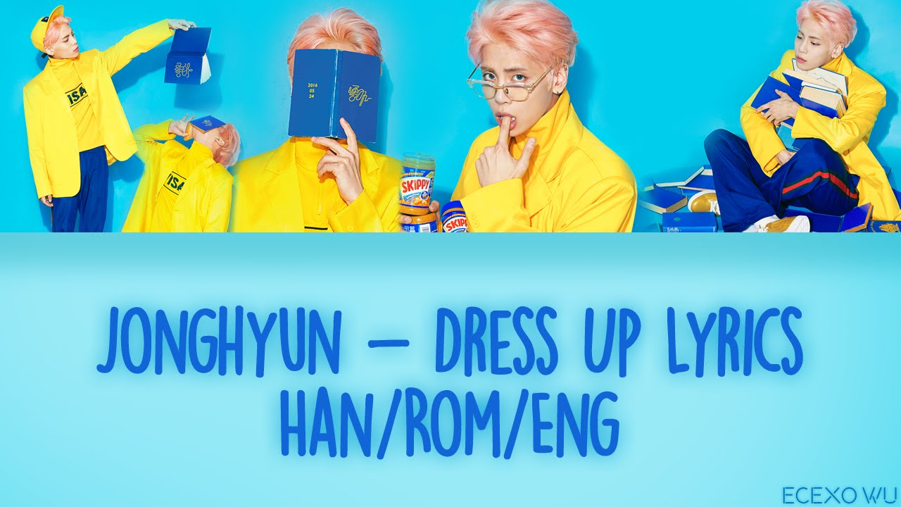 Jonghyun - Dress Up Lyrics [Han/Rom/Eng]