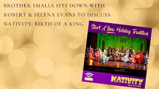 Brother Smalls Sits Down With Robert & Selena Evans To Discuss Nativity: Birth Of A King