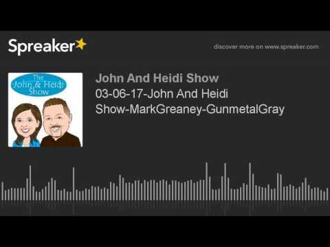 03-06-17-John And Heidi Show-MarkGreaney-GunmetalGray