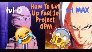 How To Lvl Up Fast In Project OPM (aka one punch man) [ROBLOX]