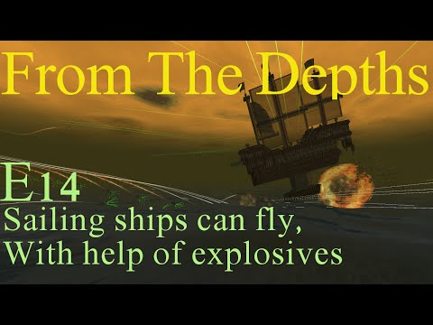 From The Depths E14- Sailing ships can fly when hit with enough explosives.