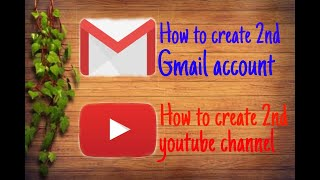 How to create 2nd youtube channel, And how to create 2nd gmail account.