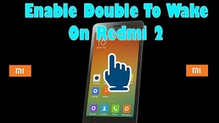 Enable Double Tap To Wake Up On Redmi 2/Prime | With PROOF!