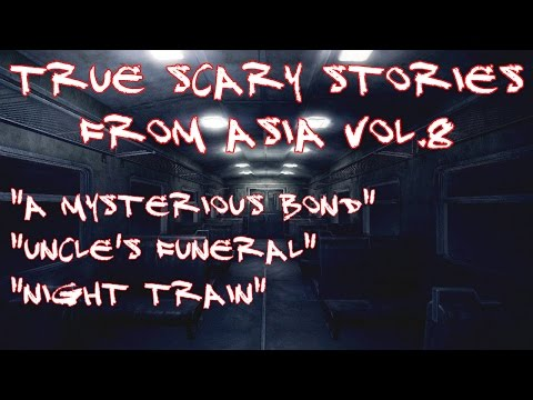 """Mysterious Bond"", ""Uncle's Funeral"", ""Night Train"" - True Scary Stories From Asia Vol.8"