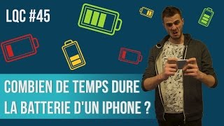 Combien de temps dure la batterie iPhone ? LQC #45