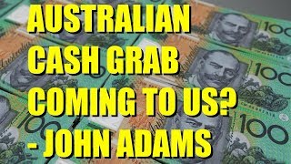 Australian Cash Grab Coming to US? | John Adams