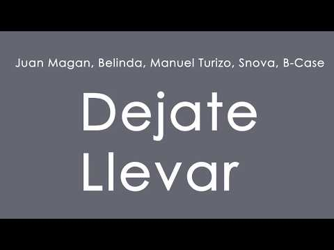 Déjate Llevar - Juan Magan, Belinda, Manuel Turizo, Snova B,Case -LETRA