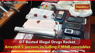 Arunachal- SIT Busted Illegal Drugs Racket, 5 persons including 2 IRNB constables arrested