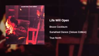 Bruce Cockburn - Life Will Open