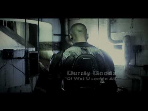 Oi Wot U Lookin At - Durrty Goodz (Official Video)