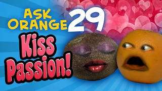Annoying Orange - Ask Orange #29: Kiss Passion!