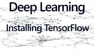 Installing TensorFlow (OPTIONAL) - Deep Learning with Neural Networks and TensorFlow p2.1