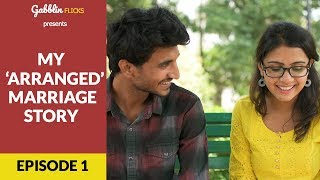 My 'Arranged' Marriage Story | Web Series | S01E01 -