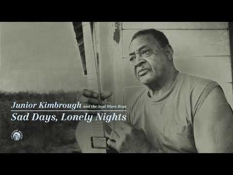 Junior Kimbrough - Sad Days, Lonely Nights (Full Album Stream)