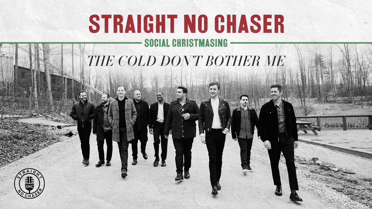 Download Straight No Chaser - The Cold Don't Bother Me [Official Audio]
