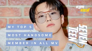 TOP 5 MOST HANDSOME SEVENTEEN MEMBER IN ALL MV #3YearsWithSEVENTEEN