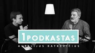 1K PODKASTAS: AURELIJUS KATKEVIČIUS