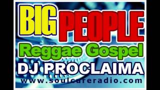 Big People Reggae Gospel 2016 -  DJ Proclaima Reggae Takeover