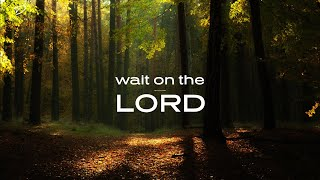Wait on the LORD: 1 Hour Peaceful & Relaxation Music | Christian Meditation Music | Prayer Music