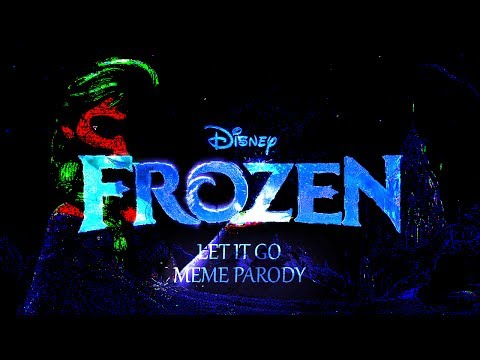 Frozen-Let It Go (Meme Parody)
