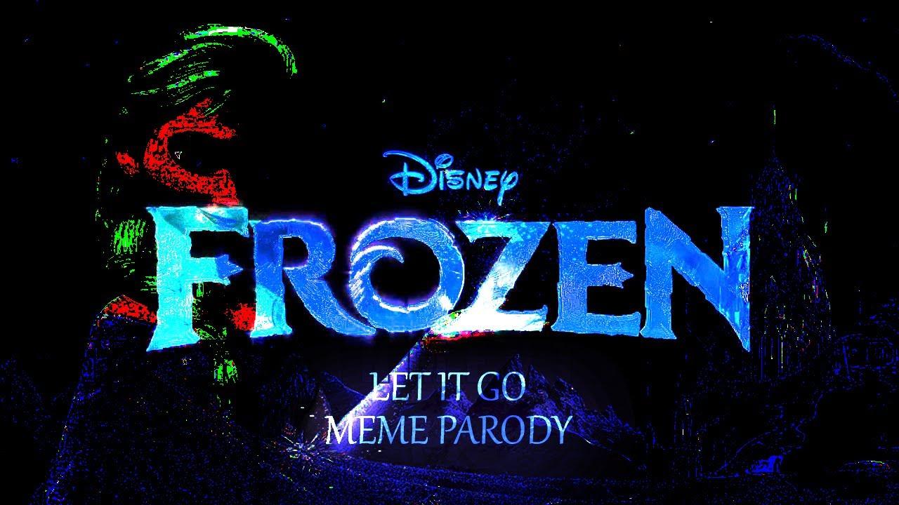 Frozen Let It Go Meme Parody Youtube
