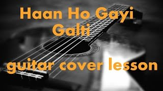 Haan Ho Gayi Galti - EK Galti -COMPLETE GUITAR LESSON CHORDS EASY