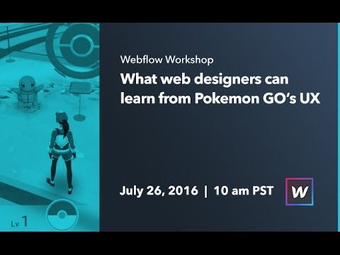 Webflow Workshop #49: What web designers can learn from Pokemon GO's UX