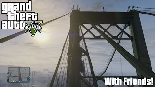 GTA V Fun w/ Friends Ep. 2 | Bikes and Bridges