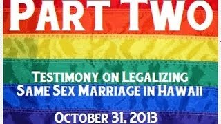 Testimony to House JUD/FIN on Same Sex Marriage 10-31-13 pt 2 of 2