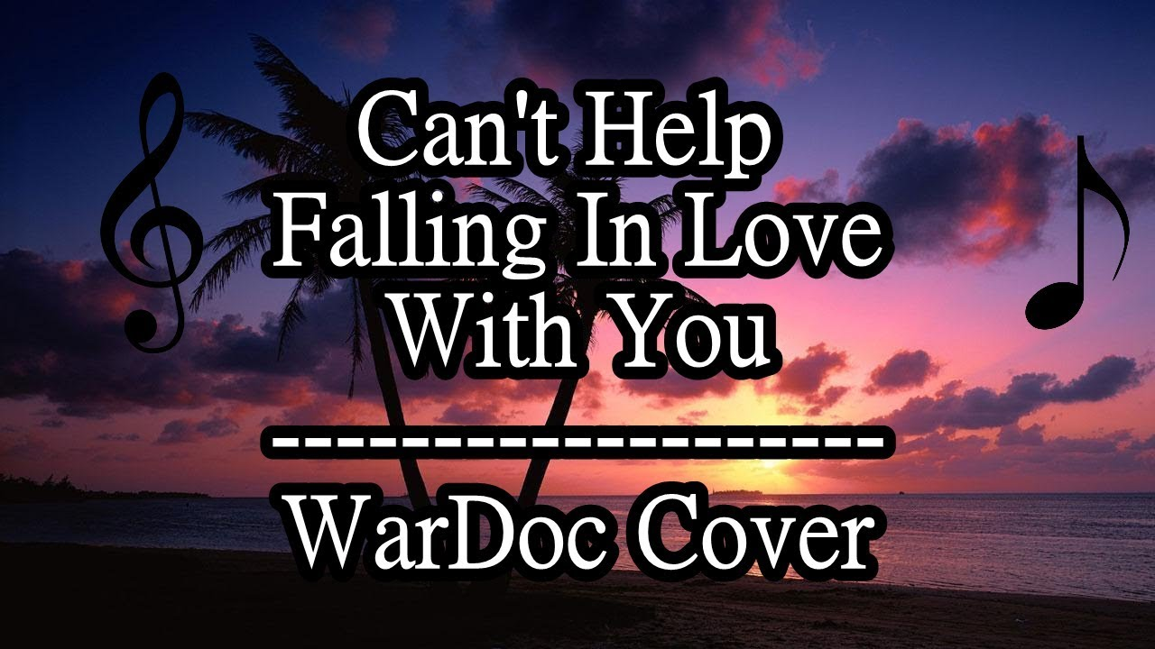 Can 39 T Help Falling In Love With You Wardoc Cover Youtube