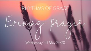 Rhythms of Grace - Evening Prayer | Wednesday 20 May, 2020
