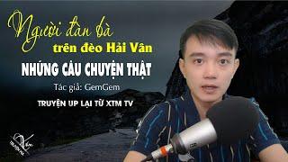 Người đàn bà trên đèo Hải Vân - Những câu chuyện ma có thật Nguyễn Huy kể | Xóm