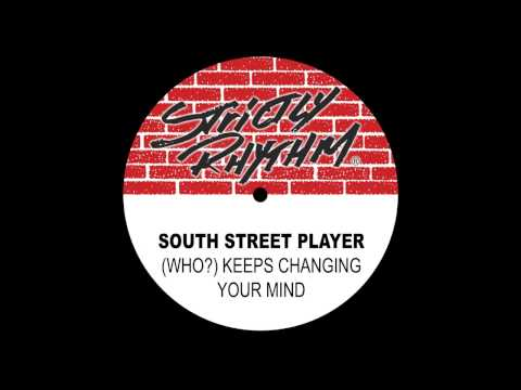 South Street Player '(Who?) Keeps Changing Your Mind' (The Club Mix)